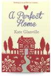 Kate Glanville - A Perfect Home Novel